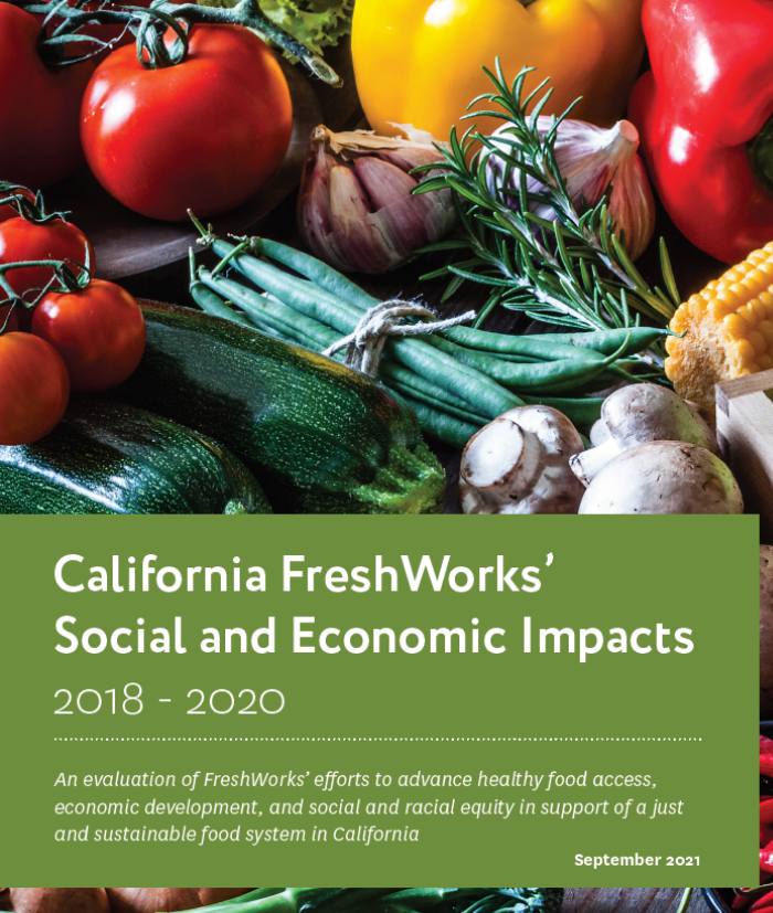 The California FreshWorks' Social and Economic Impacts 2018-2020 report, authored by Pacific Community Ventures, examines the development and implementation of California FreshWorks from 2018 through 2020.